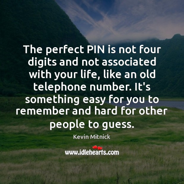 The perfect PIN is not four digits and not associated with your Kevin Mitnick Picture Quote