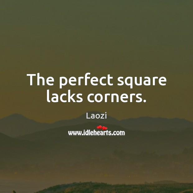 The perfect square lacks corners. Laozi Picture Quote