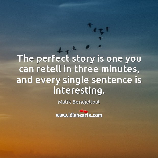 The perfect story is one you can retell in three minutes, and Malik Bendjelloul Picture Quote