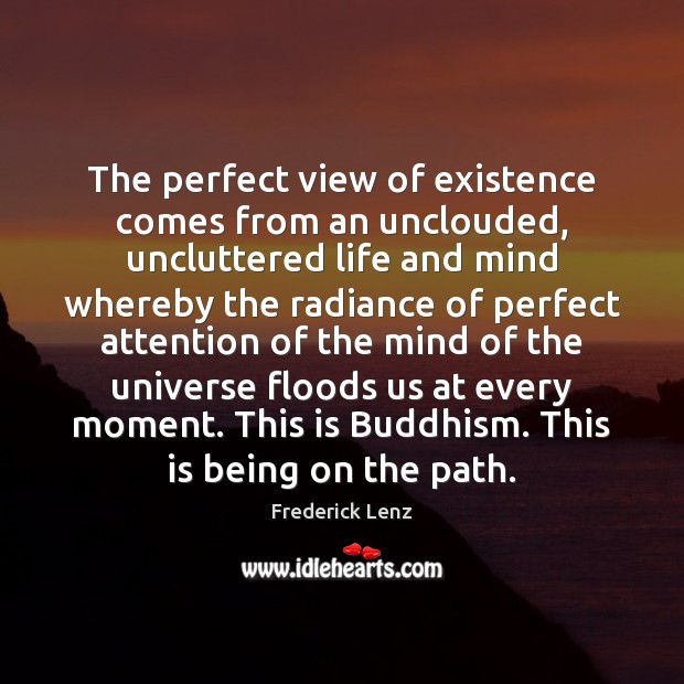 The perfect view of existence comes from an unclouded, uncluttered life and Image