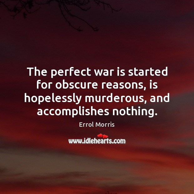 Image, The perfect war is started for obscure reasons, is hopelessly murderous, and
