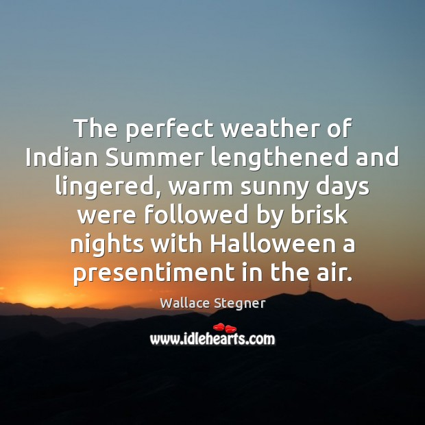 The perfect weather of Indian Summer lengthened and lingered, warm sunny days Halloween Quotes Image