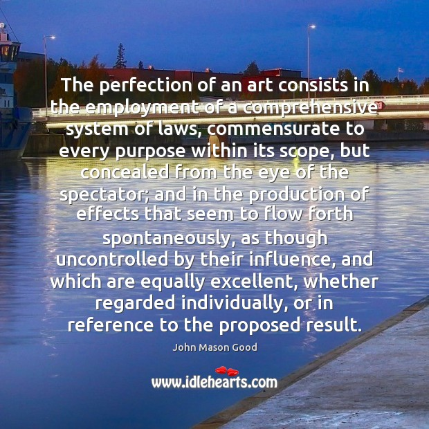 The perfection of an art consists in the employment of a comprehensive John Mason Good Picture Quote