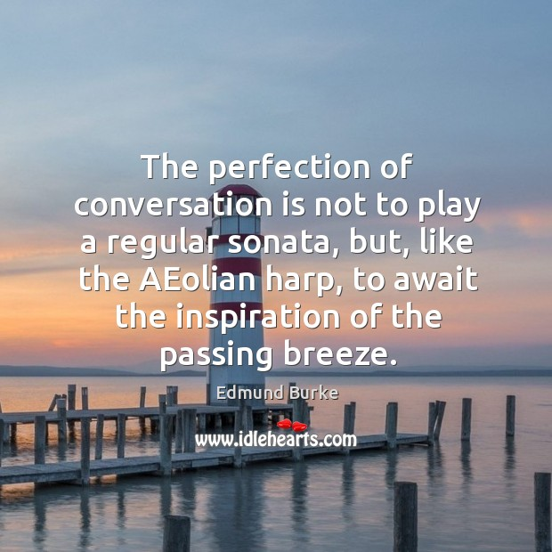 The perfection of conversation is not to play a regular sonata, but, Image
