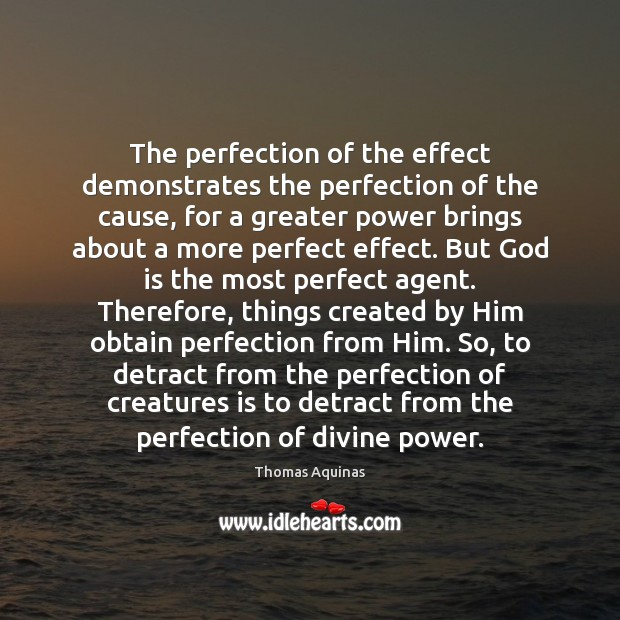 The perfection of the effect demonstrates the perfection of the cause, for Thomas Aquinas Picture Quote