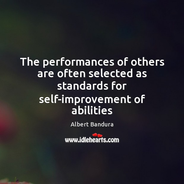 The performances of others are often selected as standards for self-improvement of Albert Bandura Picture Quote