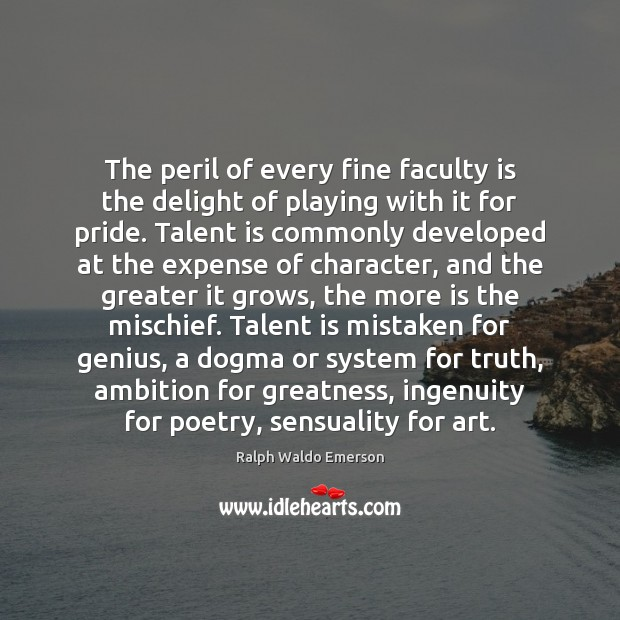 Image, The peril of every fine faculty is the delight of playing with