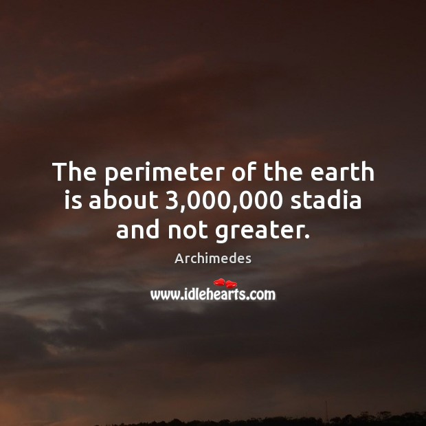 Image, The perimeter of the earth is about 3,000,000 stadia and not greater.