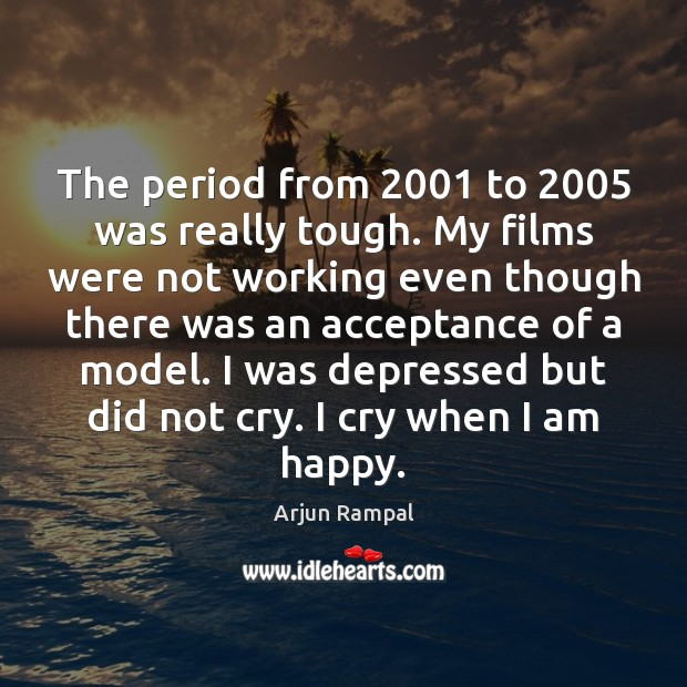 The period from 2001 to 2005 was really tough. My films were not working Image