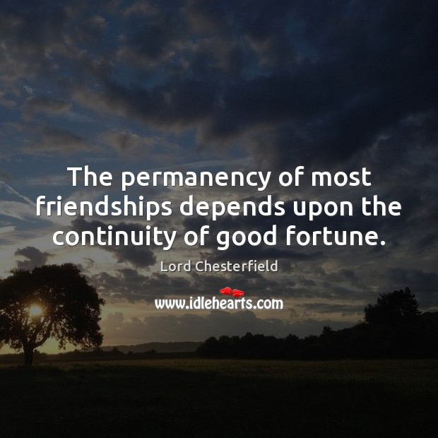 Image, The permanency of most friendships depends upon the continuity of good fortune.