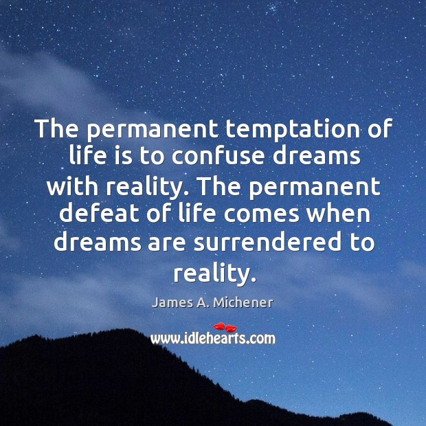 Image, The permanent defeat of life comes when dreams are surrendered to reality.