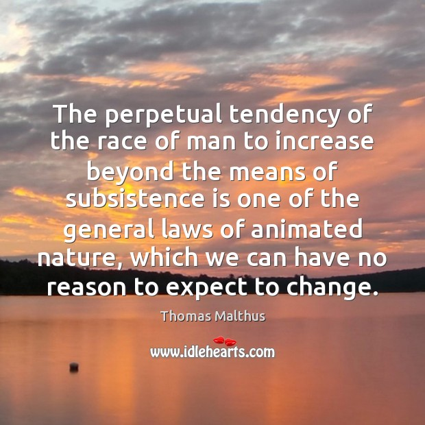 The perpetual tendency of the race of man to increase beyond the Image