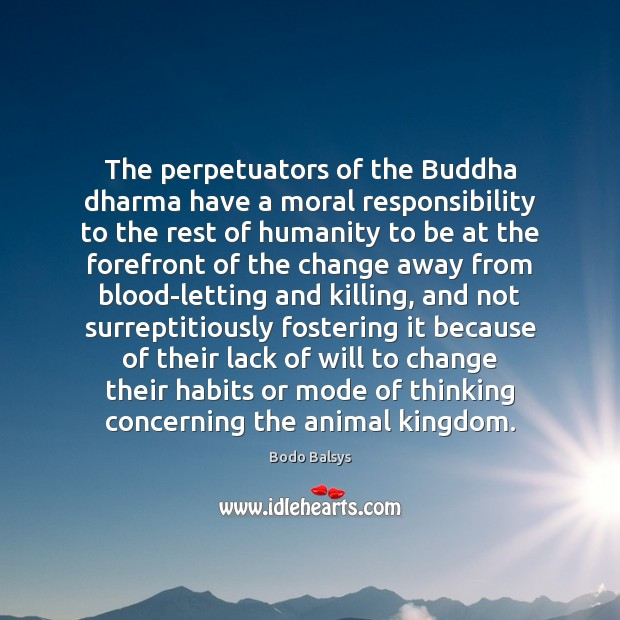 Image, The perpetuators of the Buddha dharma have a moral responsibility to the