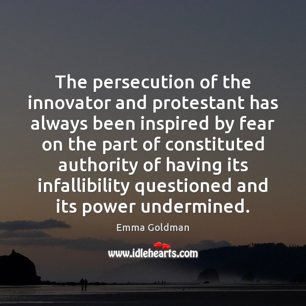 The persecution of the innovator and protestant has always been inspired by Emma Goldman Picture Quote
