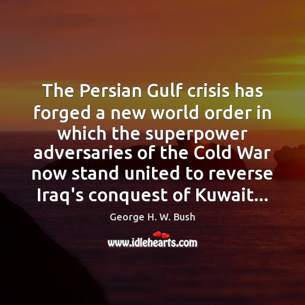 The Persian Gulf crisis has forged a new world order in which Image