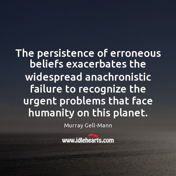Image, The persistence of erroneous beliefs exacerbates the widespread anachronistic failure to recognize