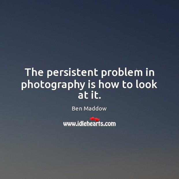 Image, The persistent problem in photography is how to look at it.