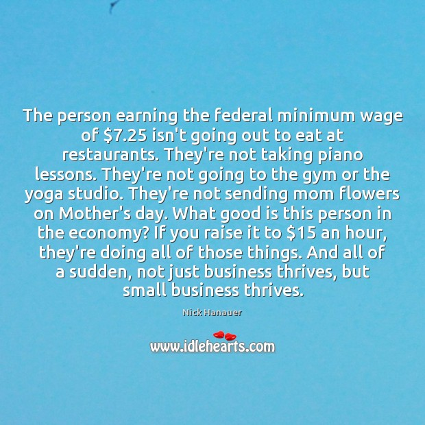 The person earning the federal minimum wage of $7.25 isn't going out to Mother's Day Quotes Image