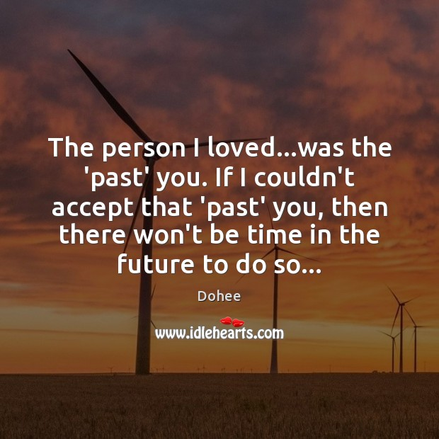 The person I loved…was the 'past' you. If I couldn't accept Image