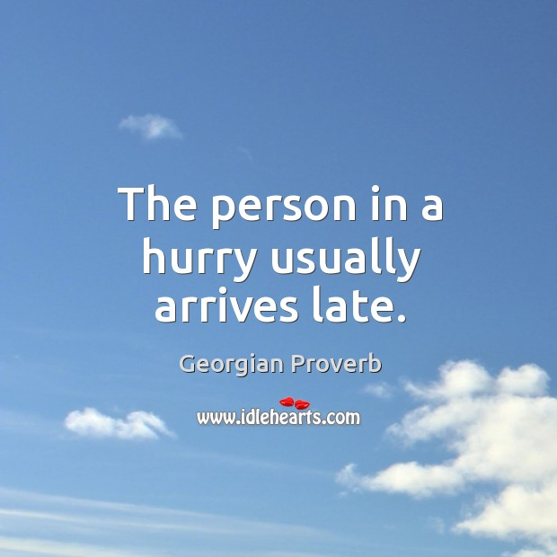 The person in a hurry usually arrives late. Georgian Proverbs Image