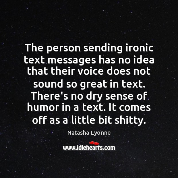 The person sending ironic text messages has no idea that their voice Image