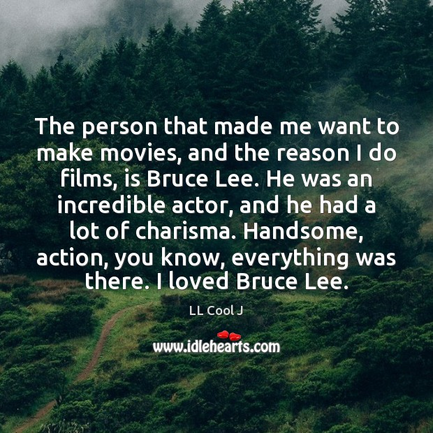 The person that made me want to make movies, and the reason LL Cool J Picture Quote
