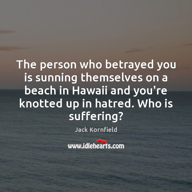 The person who betrayed you is sunning themselves on a beach in Image