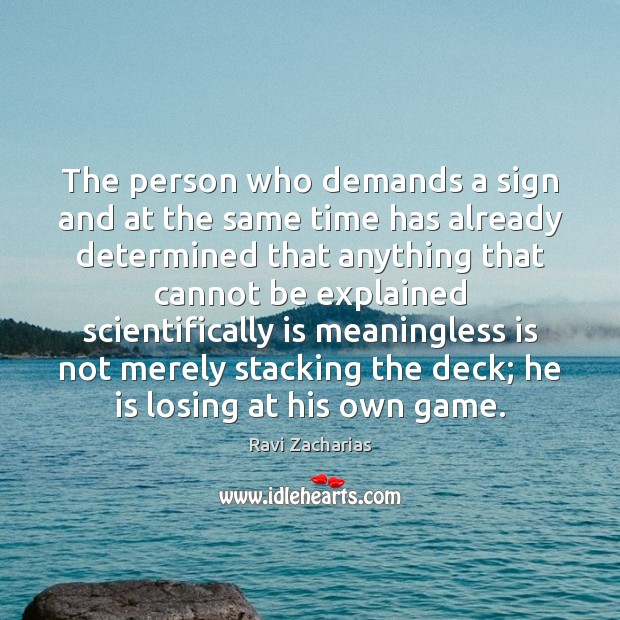 The person who demands a sign and at the same time has Ravi Zacharias Picture Quote