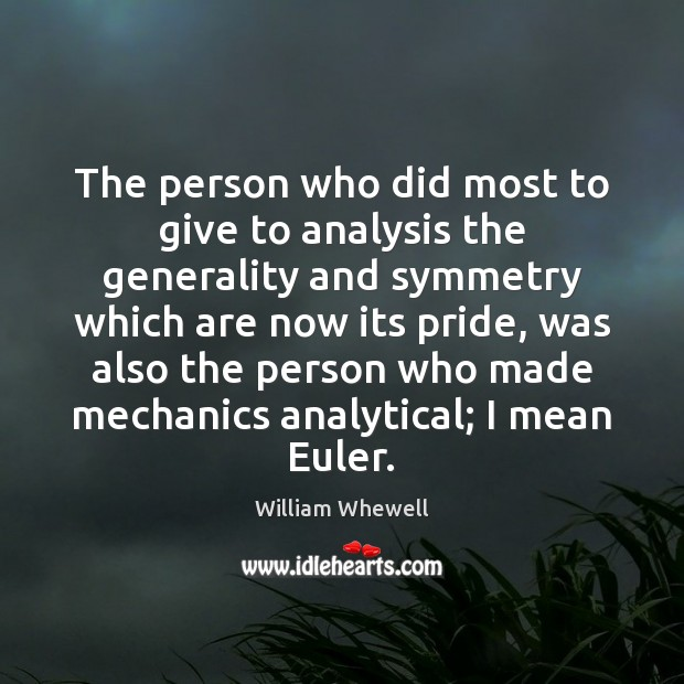 The person who did most to give to analysis the generality and William Whewell Picture Quote