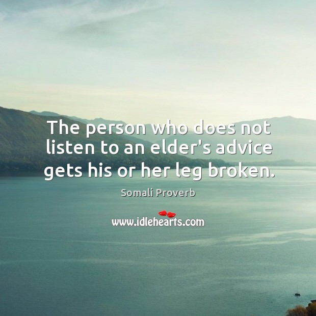 The person who does not listen to an elder's advice gets his or her leg broken. Somali Proverbs Image