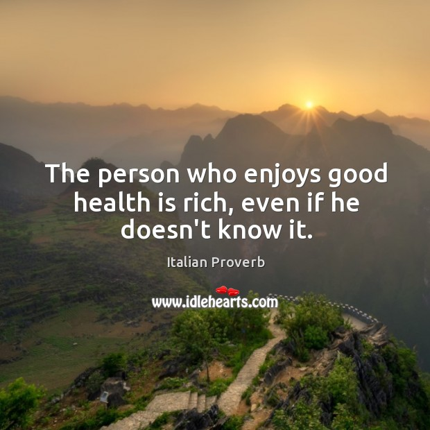 Image, The person who enjoys good health is rich, even if he doesn't know it.