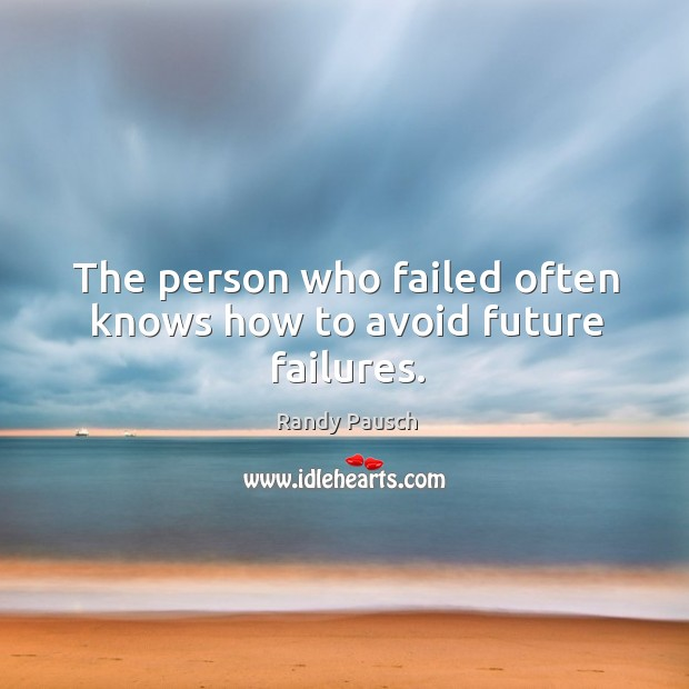 The person who failed often knows how to avoid future failures. Randy Pausch Picture Quote