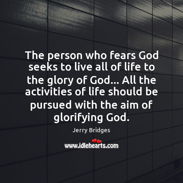The person who fears God seeks to live all of life to Jerry Bridges Picture Quote