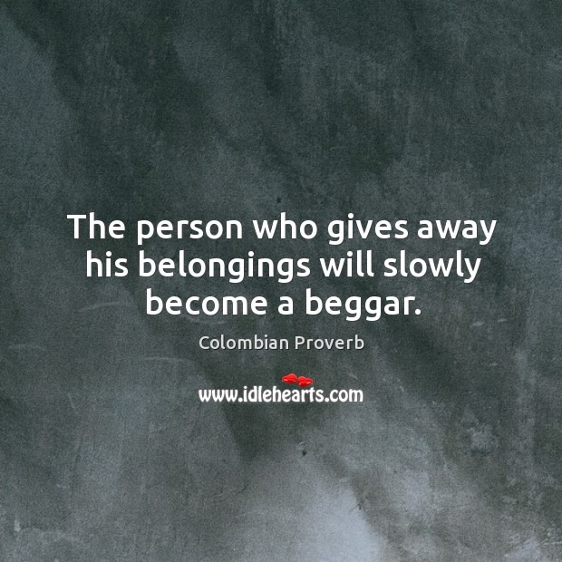 Image, The person who gives away his belongings will slowly become a beggar.