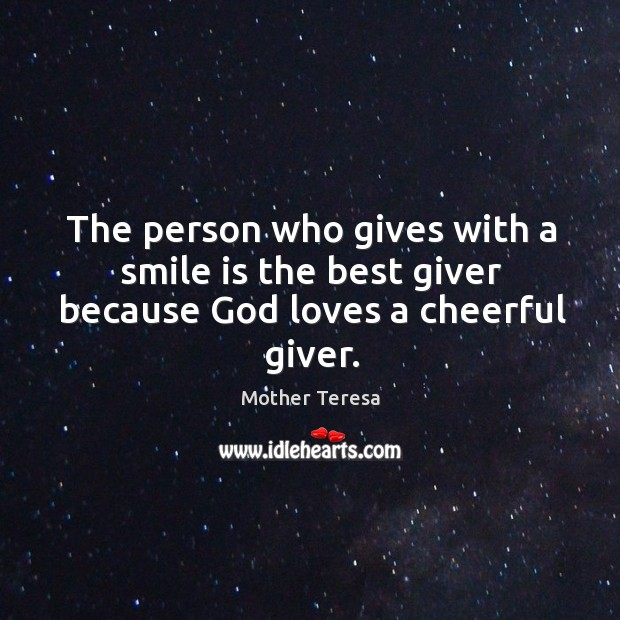 Image, The person who gives with a smile is the best giver because God loves a cheerful giver.