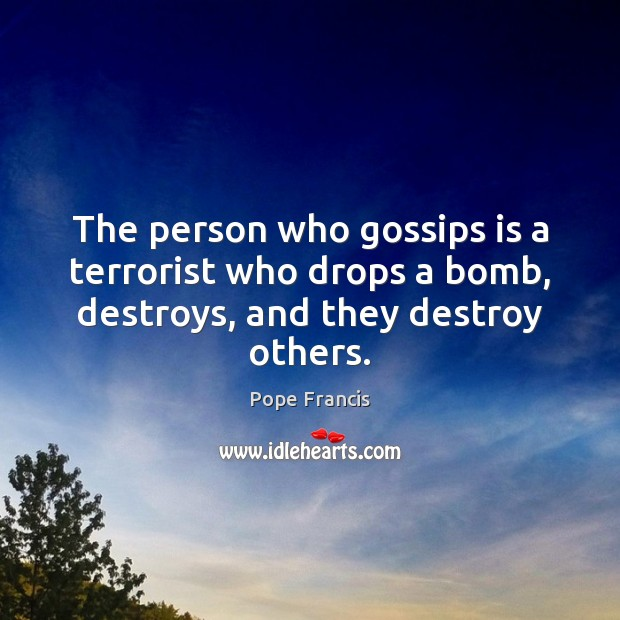 The person who gossips is a terrorist who drops a bomb, destroys, and they destroy others. Image