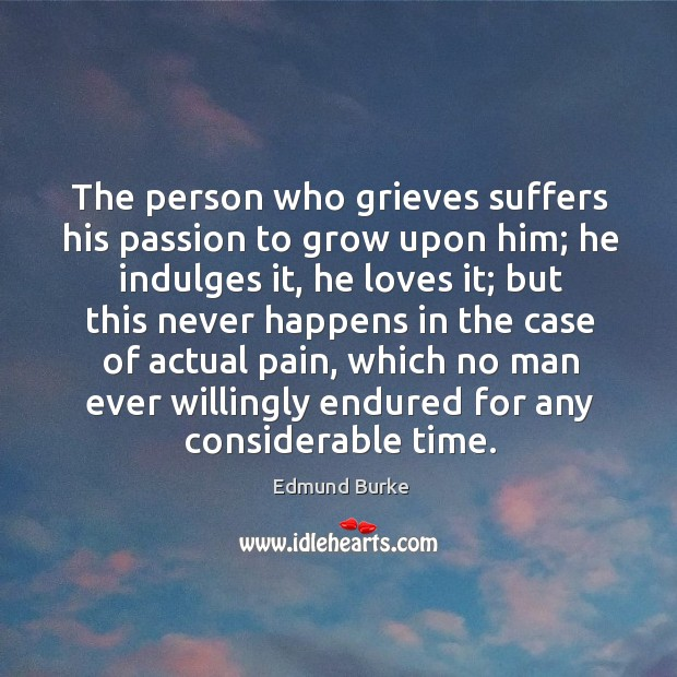 Image, The person who grieves suffers his passion to grow upon him;