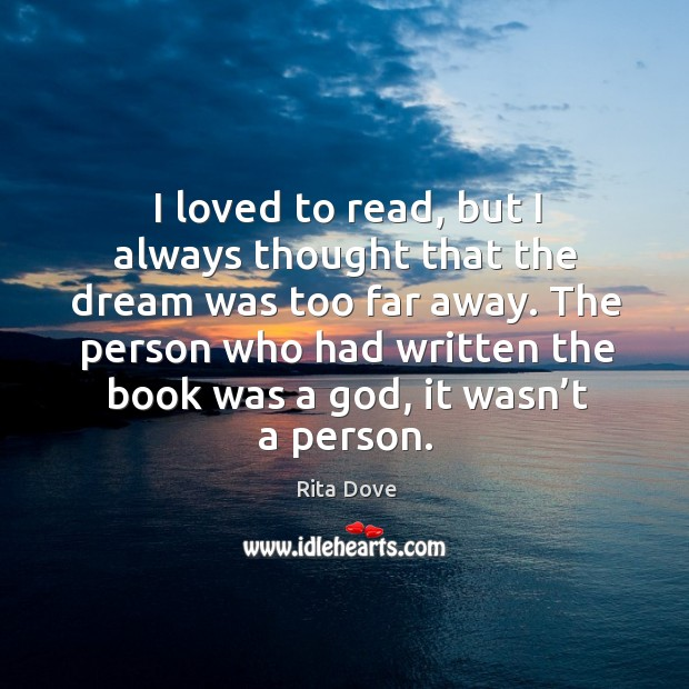 The person who had written the book was a God, it wasn't a person. Rita Dove Picture Quote
