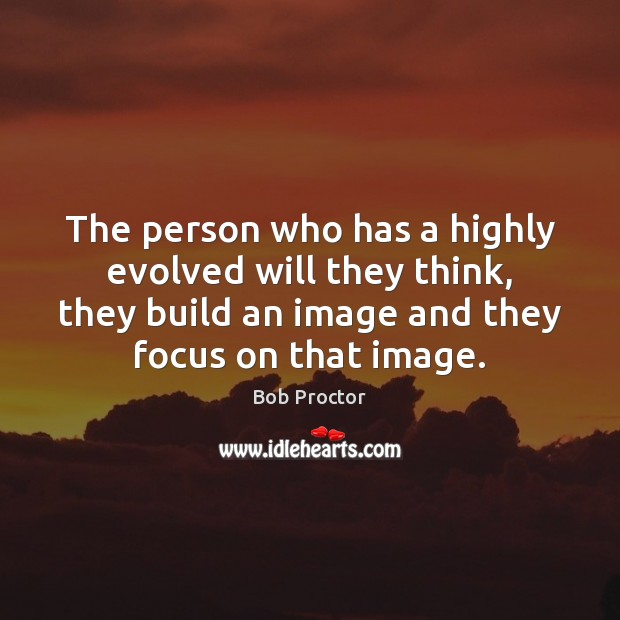The person who has a highly evolved will they think, they build Image