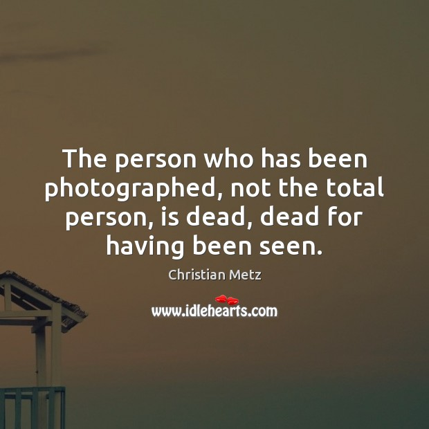 Image, The person who has been photographed, not the total person, is dead,