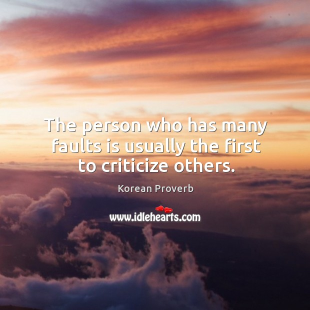 The person who has many faults is usually the first to criticize others. Korean Proverbs Image