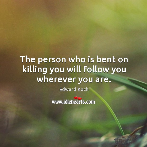 Image, The person who is bent on killing you will follow you wherever you are.