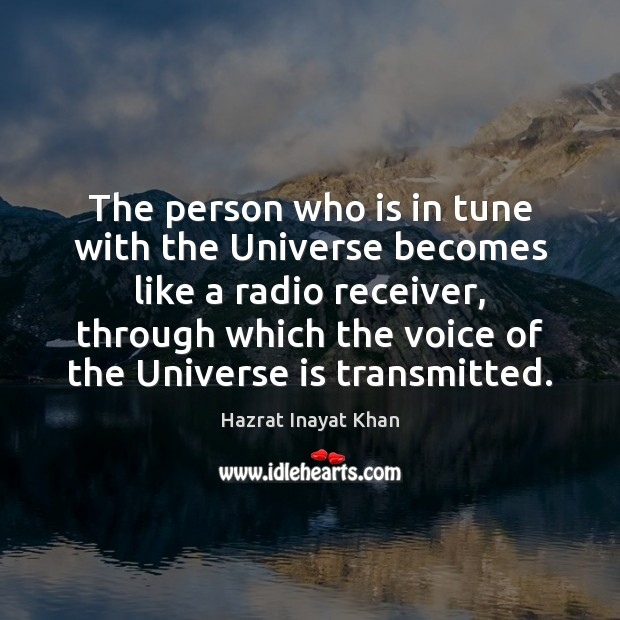 The person who is in tune with the Universe becomes like a Hazrat Inayat Khan Picture Quote