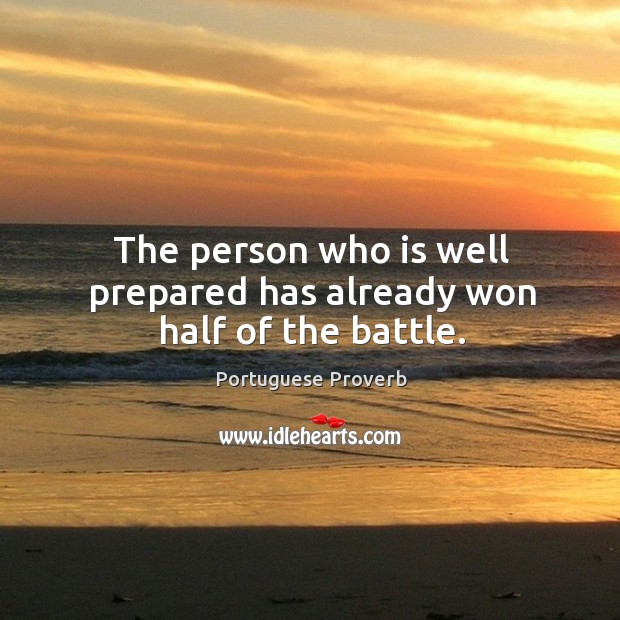 The person who is well prepared has already won half of the battle. Image