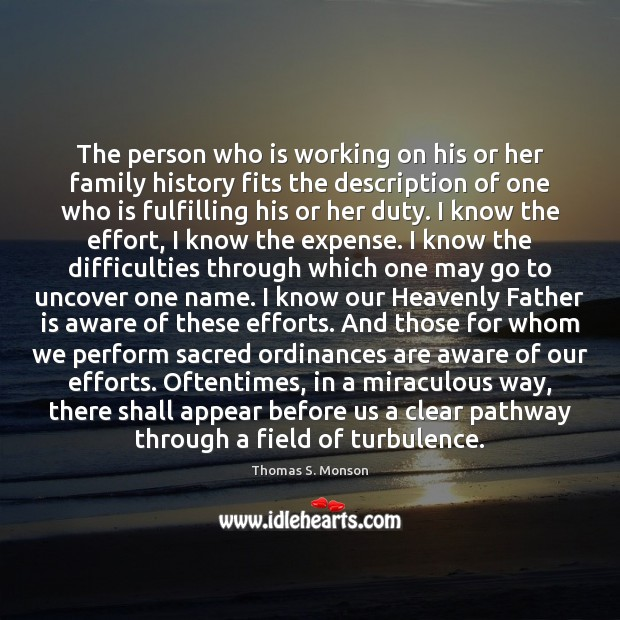 The person who is working on his or her family history fits Father Quotes Image