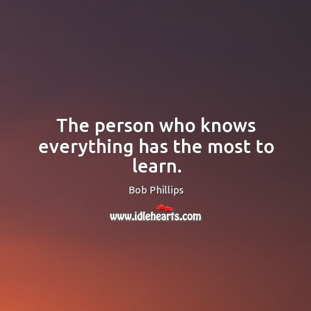 Image, The person who knows everything has the most to learn.