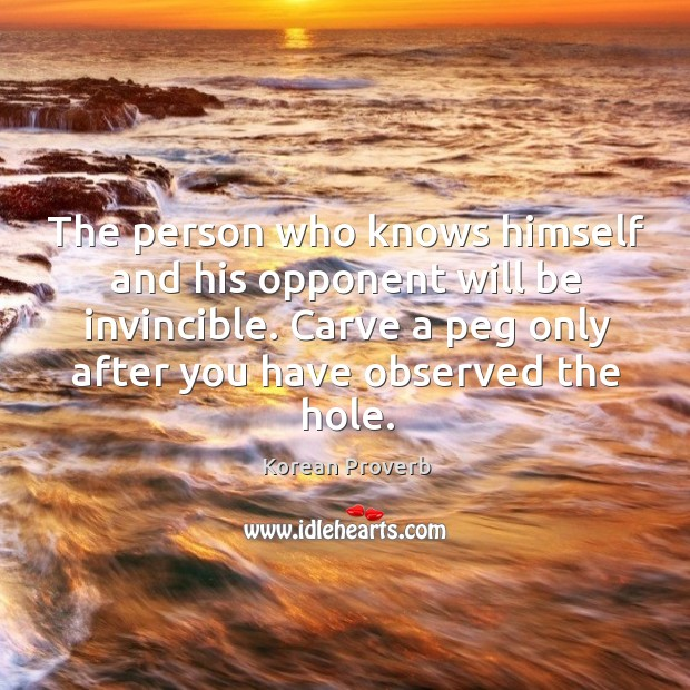 The person who knows himself and his opponent will be invincible. Korean Proverbs Image