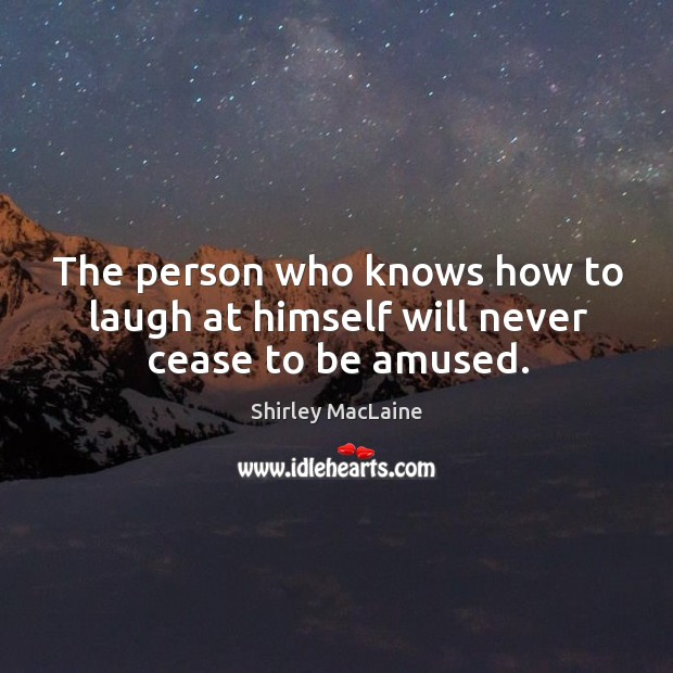 Image, The person who knows how to laugh at himself will never cease to be amused.