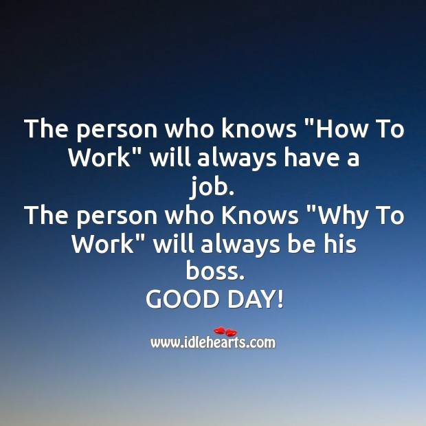 "The person who knows ""How To Work"" will always have a job. Image"