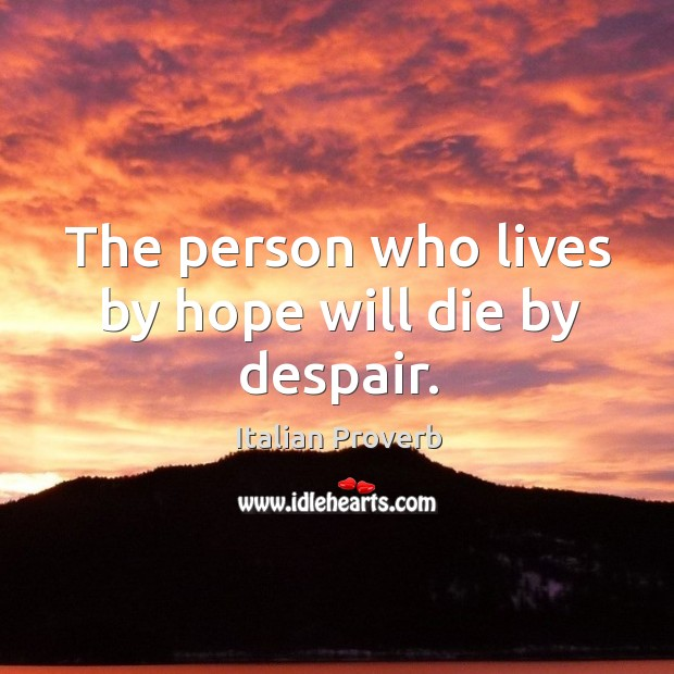 Image, The person who lives by hope will die by despair.